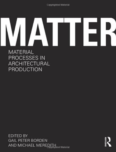 9780415780285: Matter: Material Processes in Architectural Production
