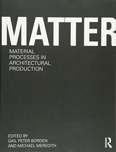 9780415780292: Matter: Material Processes in Architectural Production
