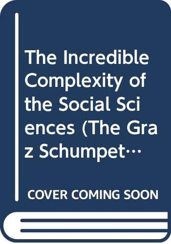 9780415780384: The Incredible Complexity of the Social Sciences (The Graz Schumpeter Lectures)