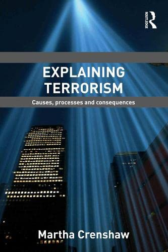 9780415780513: Explaining Terrorism: Causes, Processes and Consequences