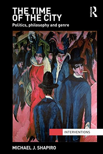 The Time of the City: Politics, Philosophy and Genre (Interventions): Shapiro, Michael J.