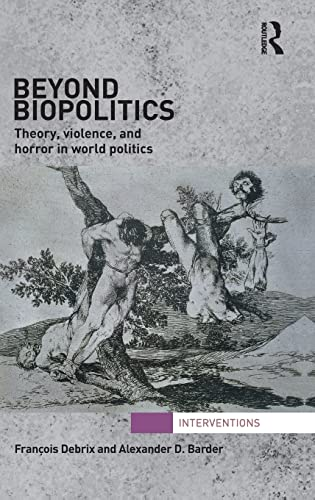 9780415780599: Beyond Biopolitics: Theory, Violence, and Horror in World Politics