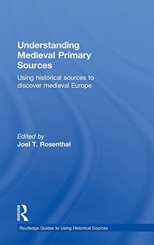 9780415780735: Understanding Medieval Primary Sources: Using Historical Sources to Discover Medieval Europe (Routledge Guides to Using Historical Sources)