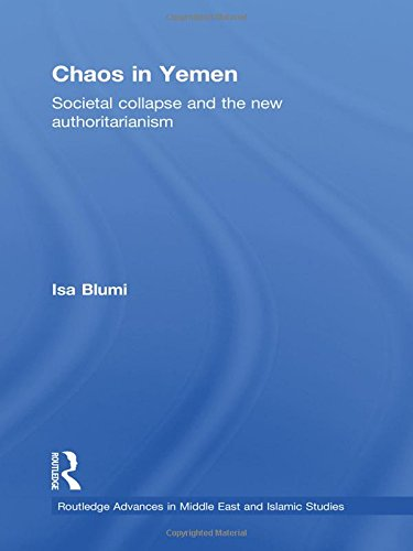 9780415780773: Chaos in Yemen: Societal Collapse and the New Authoritarianism (Routledge Advances in Middle East and Islamic Studies)