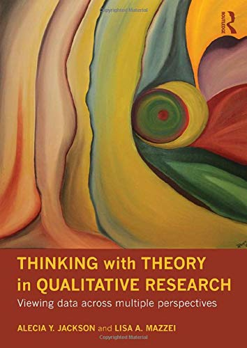 9780415780995: Thinking with Theory in Qualitative Research: Viewing Data Across Multiple Perspectives