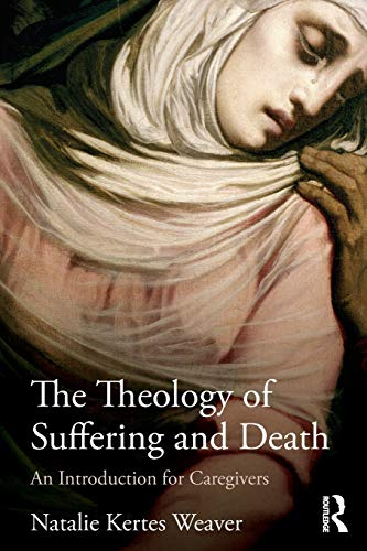 9780415781084: The Theology of Suffering and Death: An Introduction for Caregivers