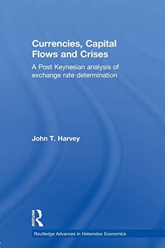 9780415781206: Currencies, Capital Flows and Crises: A post Keynesian analysis of exchange rate determination (Routledge Advances in Heterodox Economics)