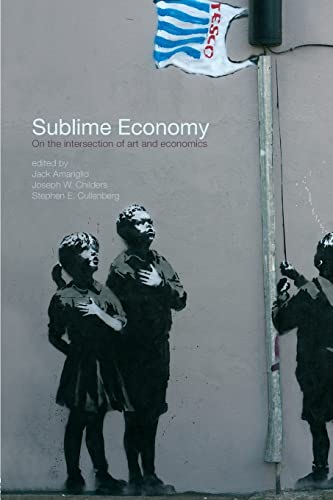 9780415781213: Sublime Economy: On the intersection of art and economics (Routledge Frontiers of Political Economy)