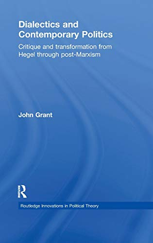 9780415781343: Dialectics and Contemporary Politics: Critique and Transformation from Hegel through Post-Marxism (Routledge Innovations in Political Theory)
