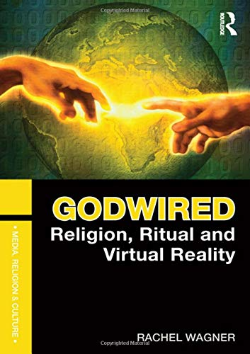 9780415781442: Godwired: Religion, Ritual and Virtual Reality (Media, Religion and Culture)