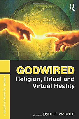 9780415781459: Godwired: Religion, Ritual and Virtual Reality (Media, Religion and Culture)