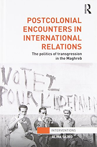 Postcolonial Encounters in International Relations: The Politics of Transgression in the Maghreb: ...