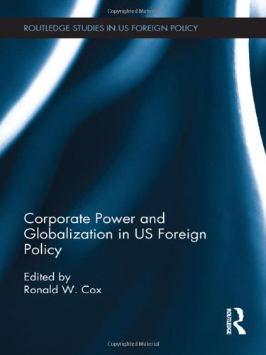 9780415781961: Corporate Power and Globalization in US Foreign Policy (Routledge Studies in US Foreign Policy)