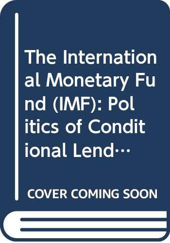 9780415782340: The International Monetary Fund (IMF): Politics of Conditional Lending (Global Institutions)