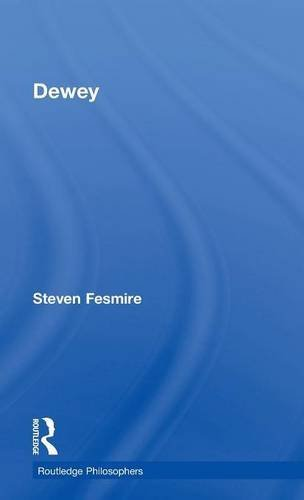 Dewey (The Routledge Philosophers): Steven Fesmire