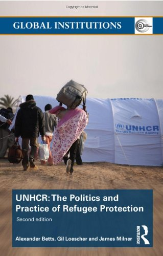 9780415782821: The United Nations High Commissioner for Refugees (UNHCR): The Politics and Practice of Refugee Protection (Global Institutions)