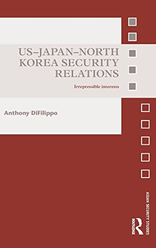 9780415782975: US-Japan-North Korea Security Relations: Irrepressible Interests (Asian Security Studies)