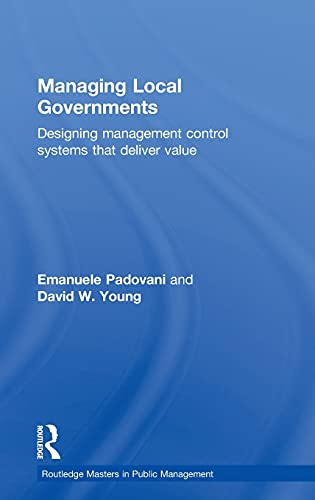 9780415783293: Managing Local Governments: Designing Management Control Systems that Deliver Value (Routledge Masters in Public Management)