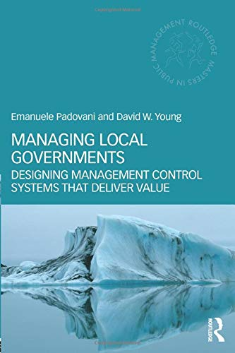 9780415783309: Managing Local Governments: Designing Management Control Systems that Deliver Value (Routledge Masters in Public Management)
