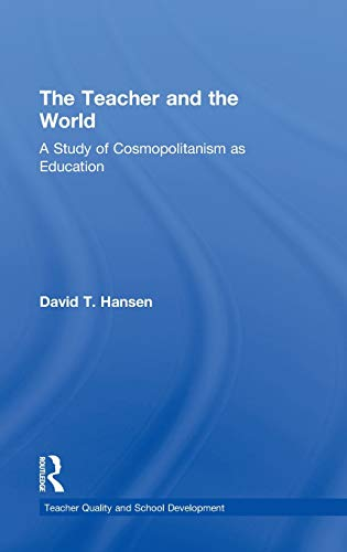 9780415783316: The Teacher and the World: A Study of Cosmopolitanism as Education (Teacher Quality and School Development)