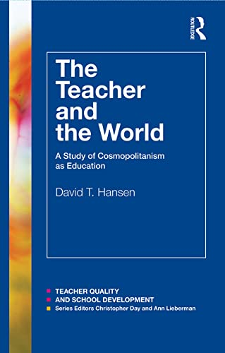 9780415783323: The Teacher and the World: A Study of Cosmopolitanism as Education (Teacher Quality and School Development)