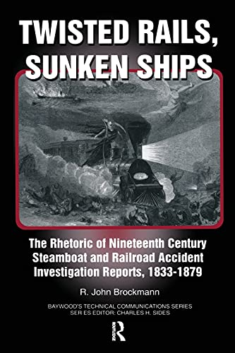 9780415784795: Twisted Rails, Sunken Ships: The Rhetoric of Nineteenth Century Steamboat and Railroad Accident Investigation Reports, 1833-1879