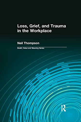 9780415784948: Loss, Grief, and Trauma in the Workplace