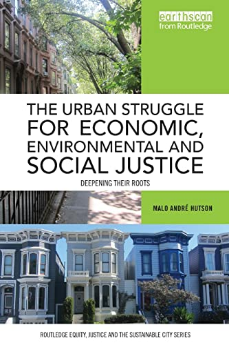 9780415785440: The Urban Struggle for Economic, Environmental and Social Justice: Deepening their roots (Routledge Equity, Justice and the Sustainable City series)