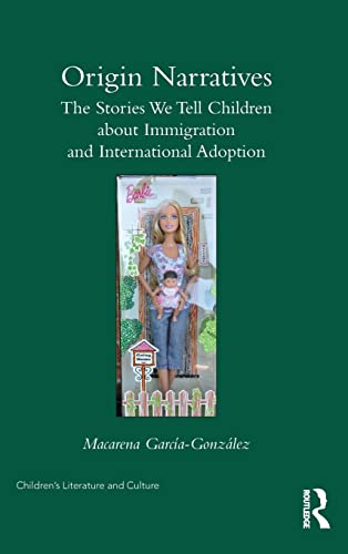 9780415785488: Origin Narratives: The Stories We Tell Children About Immigration and International Adoption (Children's Literature and Culture)