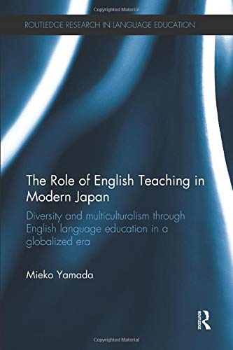 9780415787888: The Role of English Teaching in Modern Japan: Diversity and multiculturalism through English language education in a globalized era (Routledge Research in Language Education)