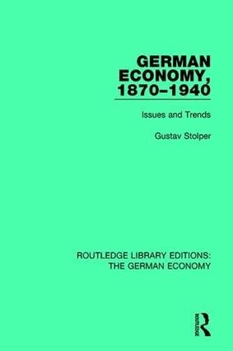 German Economy, 1870-1940: Issues and Trends (Hardback): Gustav Stolper