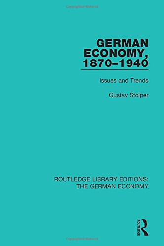 German Economy, 1870-1940: Issues and Trends (Routledge Library Editions: The German Economy) (...