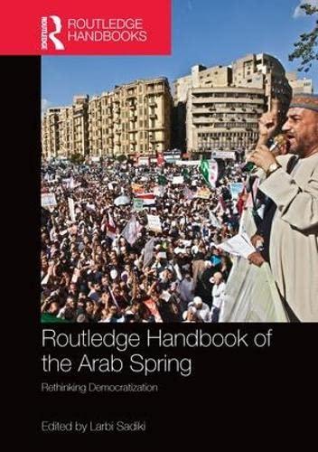 9780415790932: Routledge Handbook of the Arab Spring: Rethinking Democratization (Routledge Handbooks)