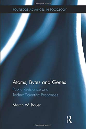 9780415793537: Atoms, Bytes and Genes: Public Resistance and Techno-Scientific Responses (Routledge Advances in Sociology)