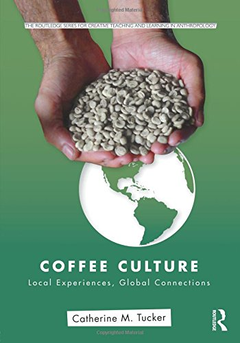 9780415800259: Coffee Culture: Local Experiences, Global Connections (Routledge Series for Creative Teaching and Learning in Anthropology)