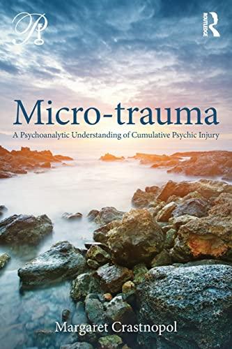 9780415800365: Micro-trauma: A Psychoanalytic Understanding of Cumulative Psychic Injury (Psychoanalysis in a New Key Book Series)