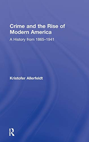 9780415800440: Crime and the Rise of Modern America: A History from 1865-1941