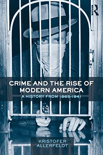 9780415800457: Crime and the Rise of Modern America: A History from 1865-1941