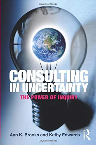 9780415800495: Consulting in Uncertainty: The Power of Inquiry