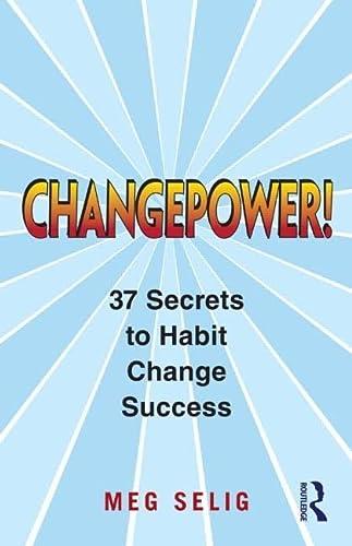 9780415800662: Changepower!: 37 Secrets to Habit Change Success