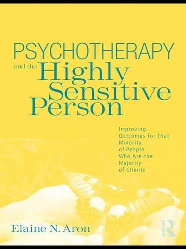 9780415800730: Psychotherapy and the Highly Sensitive Person: Improving Outcomes for That Minority of People Who Are the Majority of Clients