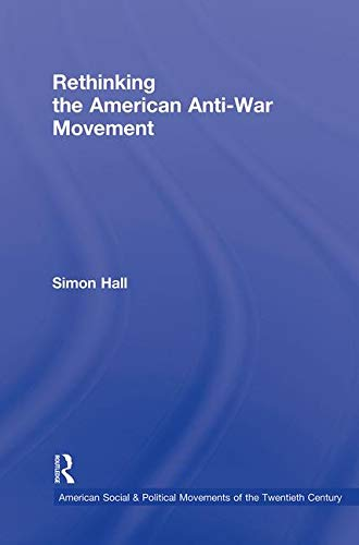 9780415800839: Rethinking the American Anti-War Movement (American Social and Political Movements of the 20th Century)