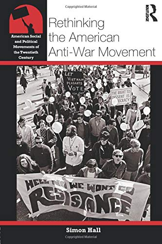 9780415800846: Rethinking the American Anti-War Movement (American Social and Political Movements of the 20th Century)