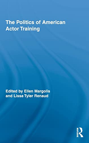 The Politics of American Actor Training (Routledge Advances in Theatre & Performance Studies): ...