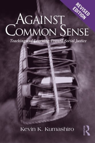 9780415802222: Against Common Sense: Teaching and Learning Toward Social Justice, Revised Edition (Reconstructing the Public Sphere in Curriculum Studies)