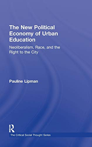 9780415802239: The New Political Economy of Urban Education: Neoliberalism, Race, and the Right to the City (Critical Social Thought)