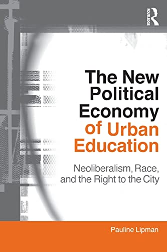 9780415802246: The New Political Economy of Urban Education: Neoliberalism, Race, and the Right to the City (Critical Social Thought)