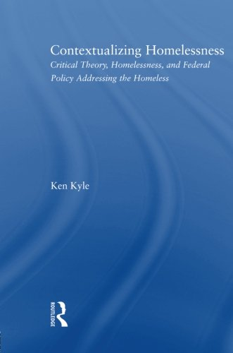 9780415802291: Contextualizing Homelessness: Critical Theory, Homelessness, and Federal Policy Addressing the Homeless (New Approaches in Sociology: Studies in Social Inequality, Social Change, and Social Justice)