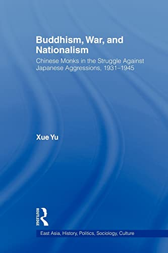 9780415802307: Buddhism, War, and Nationalism: Chinese Monks in the Struggle Against Japanese Aggression 1931-1945 (East Asia, History, Politics, Sociology, Culture)