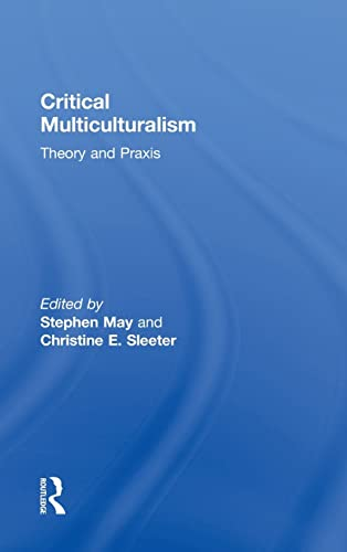 9780415802840: Critical Multiculturalism: Theory and Praxis